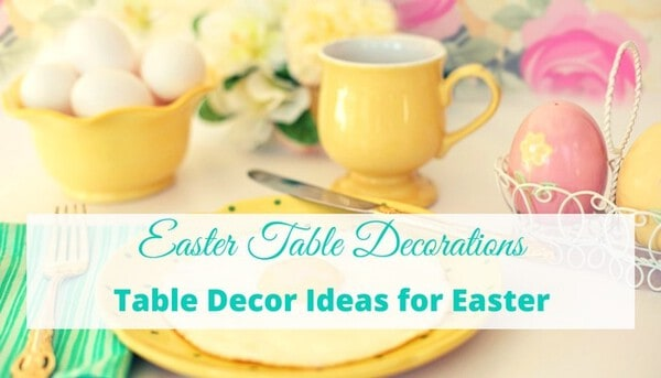 Easter Table Decorations - Table Decor Ideas for Easter #easter #tabledecorideas